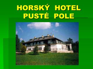 HORSKÝ  HOTEL  PUSTÉ  POLE