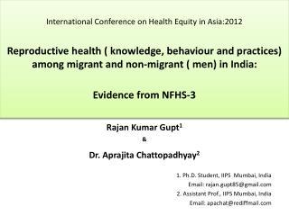 Rajan Kumar Gupt 1  & Dr. Aprajita Chattopadhyay 2 1. Ph.D. Student, IIPS  Mumbai, India