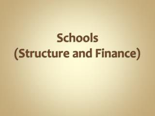 Schools (Structure and Finance)