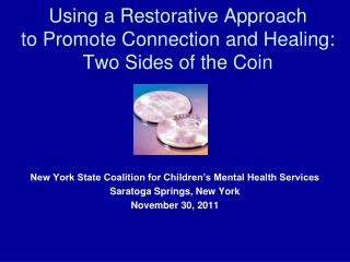 Using a Restorative Approach  to Promote Connection and Healing:  Two Sides of the Coin