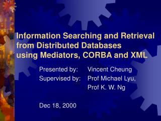 Information Searching and Retrieval from Distributed Databases using Mediators, CORBA and XML