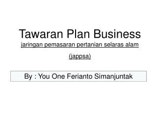 Tawaran Plan Business  jaringan pemasaran pertanian selaras alam (jappsa)