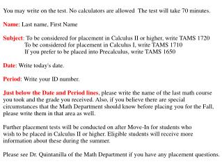 You may write on the test. No calculators are allowed  The test will take 70 minutes.