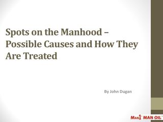 Spots on the Manhood – Possible Causes