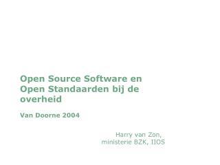 Open Source Software en  Open Standaarden bij de overheid Van Doorne 2004