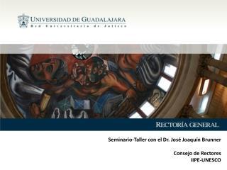 Seminario-Taller con el Dr. José Joaquín  Brunner Consejo de Rectores IIPE-UNESCO