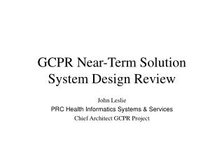 GCPR Near-Term Solution System Design Review