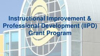 Instructional Improvement & Professional Development (IIPD) Grant Program