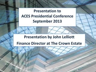 Presentation by John Lelliott Finance Director at The Crown Estate