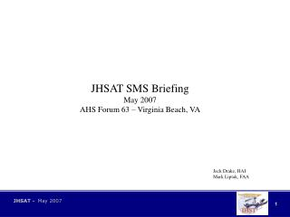 JHSAT SMS Briefing May 2007 AHS Forum 63 – Virginia Beach, VA