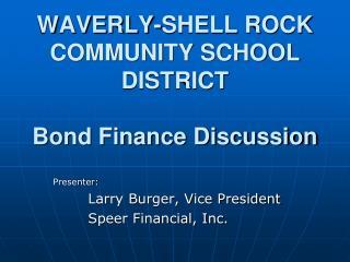 WAVERLY-SHELL ROCK COMMUNITY SCHOOL DISTRICT Bond Finance Discussion