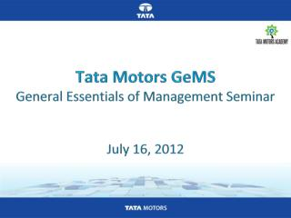 Tata Motors  GeMS General Essentials of Management Seminar July 16,  2012
