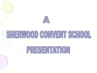 SHERWOOD CONVENT SCHOOL