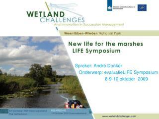 Spreker: André Donker    Onderwerp: evaluatieLIFE Symposium            8-9-10 oktober  2009
