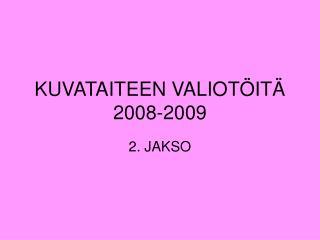 KUVATAITEEN VALIOTÖITÄ 2008-2009