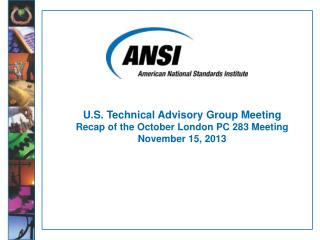 U.S. Technical Advisory Group Meeting Recap of the October London PC 283 Meeting November 15, 2013