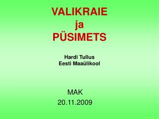 VALIKRAIE ja PÜSIMETS Hardi Tullus Eesti Maaülikool