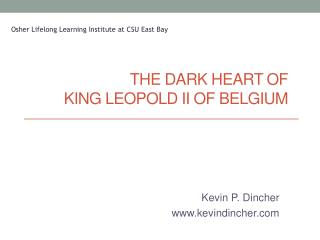 The Dark Heart of  King Leopold II of Belgium