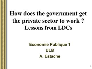 How does the government get the private sector to work ? Lessons from LDCs
