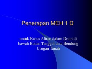 Penerapan MEH 1 D