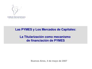 Las PYMES y Los Mercados de Capitales: La Titularizaci�n como mecanismo  de financiaci�n de PYMES