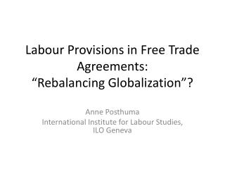 "Labour Provisions in Free Trade Agreements:  ""Rebalancing Globalization""?"