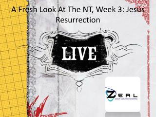 A Fresh Look At The NT, Week  3:  Jesus  Resurrection