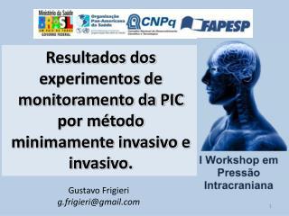 Resultados dos experimentos de monitoramento da PIC por método minimamente invasivo e invasivo.