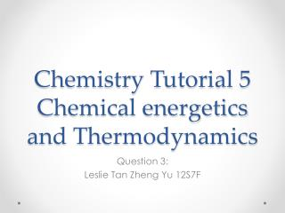 Chemistry Tutorial 5 Chemical energetics and Thermodynamics