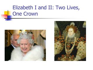 Elizabeth I and II: Two Lives,             One Crown