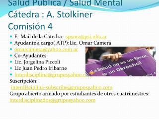 Salud Publica / Salud Mental Cátedra : A. Stolkiner Comisión 4