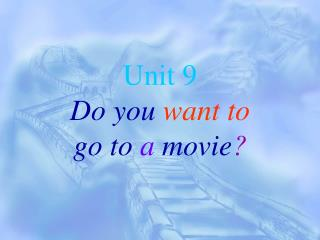 Unit 9 Do you  want to go to  a  movie ?