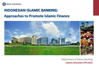 INDONESIAN ISLAMIC BANKING:  Approaches to Promote Islamic Finance