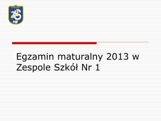 Egzamin maturalny 2013 w Zespole Szkół Nr 1