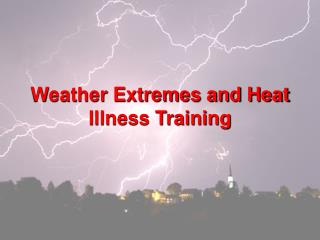 Weather Extremes and Heat Illness Training
