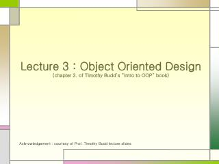 "Lecture 3 : Object Oriented Design  (chapter 3. of Timothy Budd's ""Intro to OOP"" book)"