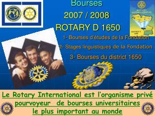Bourses 2007 / 2008   ROTARY D 1650