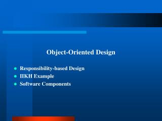 Object-Oriented Design Responsibility-based Design IIKH Example Software Components