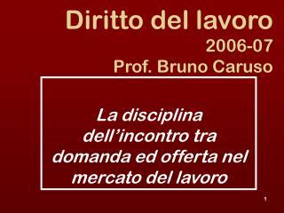 Diritto del lavoro 2006-07 Prof. Bruno Caruso