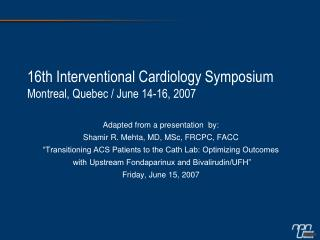 16th Interventional Cardiology Symposium Montreal, Quebec / June 14-16, 2007