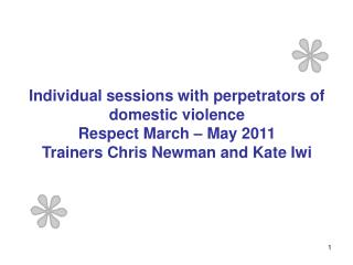 Individual sessions with perpetrators of domestic violence Respect March – May 2011
