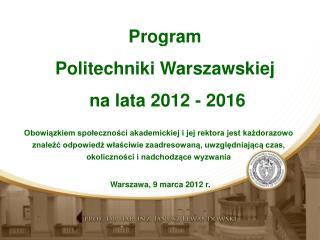Program  Politechniki Warszawskiej  na lata 2012 - 2016