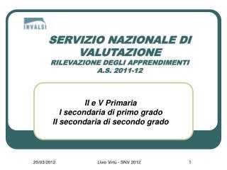 SERVIZIO NAZIONALE DI VALUTAZIONE RILEVAZIONE DEGLI APPRENDIMENTI A.S. 2011-12