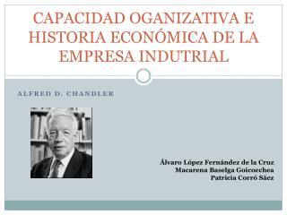 CAPACIDAD OGANIZATIVA E HISTORIA ECONÓMICA DE LA EMPRESA INDUTRIAL