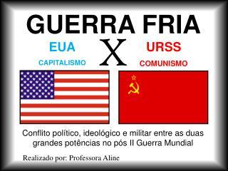 Conflito político, ideológico e militar entre as duas grandes potências no pós II Guerra Mundial