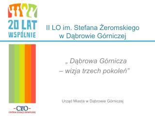 II LO im. Stefana Żeromskiego                           w Dąbrowie Górniczej