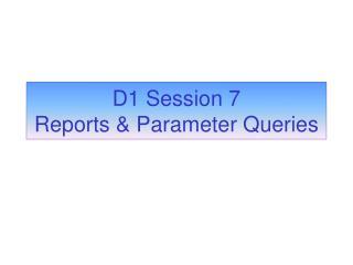 D1 Session 7 Reports & Parameter Queries