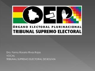 Dra. Fanny Rosario Rivas Rojas VOCAL  TRIBUNAL SUPREMO ELECTORAL DE BOLIVIA