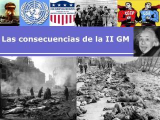 Las consecuencias de la II GM