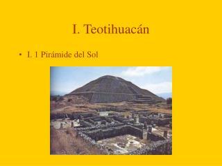 I. Teotihuacán